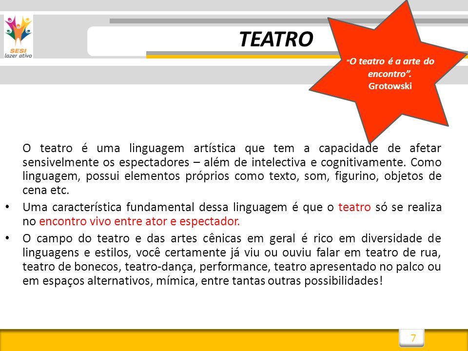 7 TEATRO O teatro é uma linguagem artística que tem a capacidade de afetar sensivelmente os espectadores – além de intelectiva e cognitivamente. Como