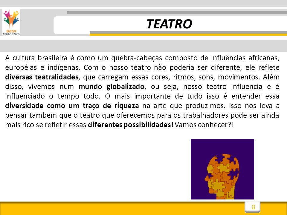 8 A cultura brasileira é como um quebra-cabeças composto de influências africanas, européias e indígenas. Com o nosso teatro não poderia ser diferente