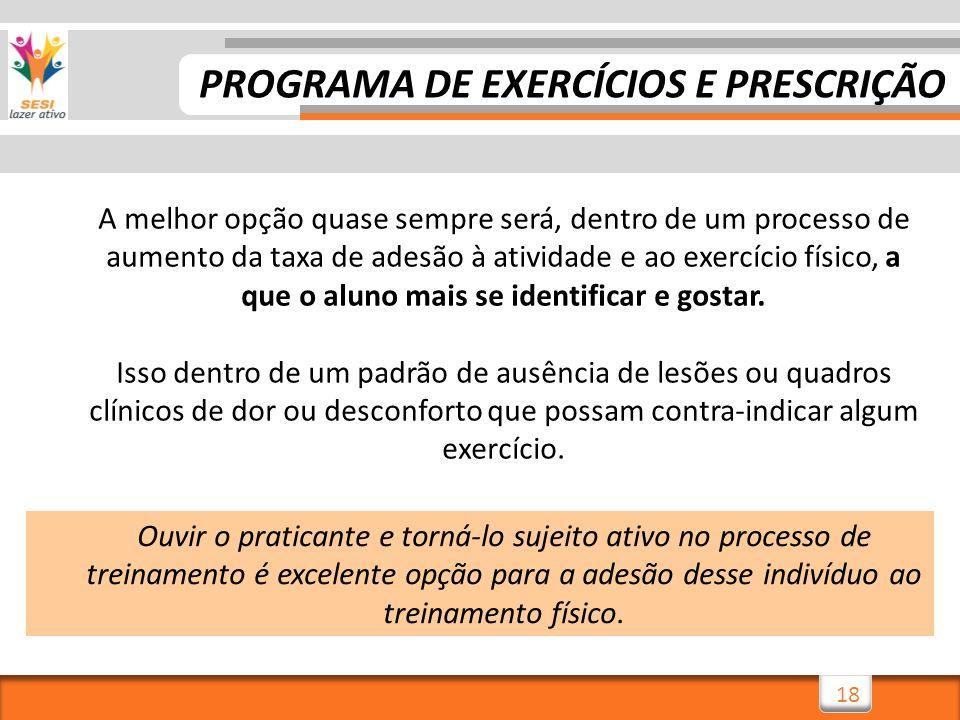 18 A melhor opção quase sempre será, dentro de um processo de aumento da taxa de adesão à atividade e ao exercício físico, a que o aluno mais se ident