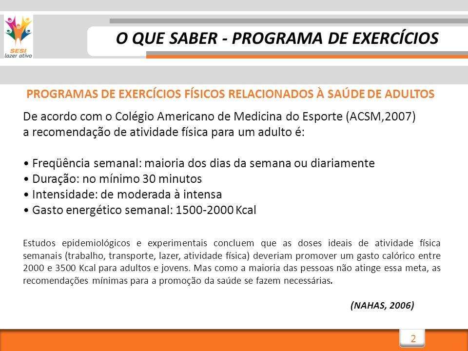 2 PROGRAMAS DE EXERCÍCIOS FÍSICOS RELACIONADOS À SAÚDE DE ADULTOS De acordo com o Colégio Americano de Medicina do Esporte (ACSM,2007) a recomendação