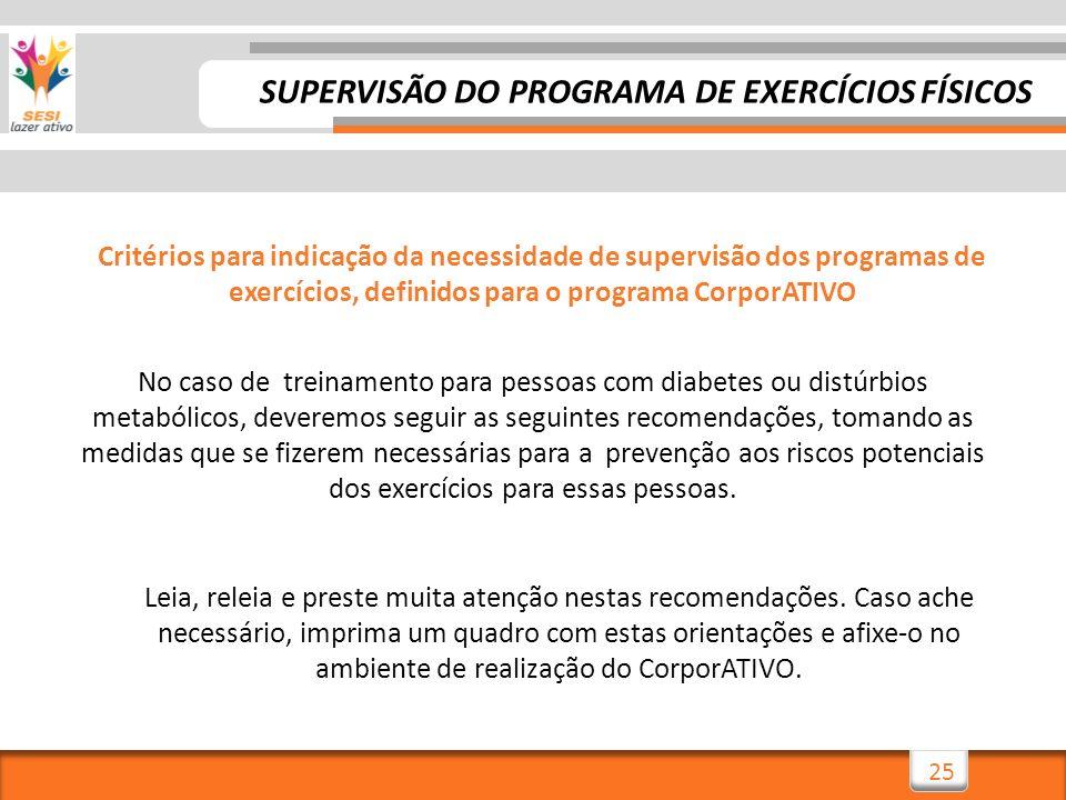 25 No caso de treinamento para pessoas com diabetes ou distúrbios metabólicos, deveremos seguir as seguintes recomendações, tomando as medidas que se