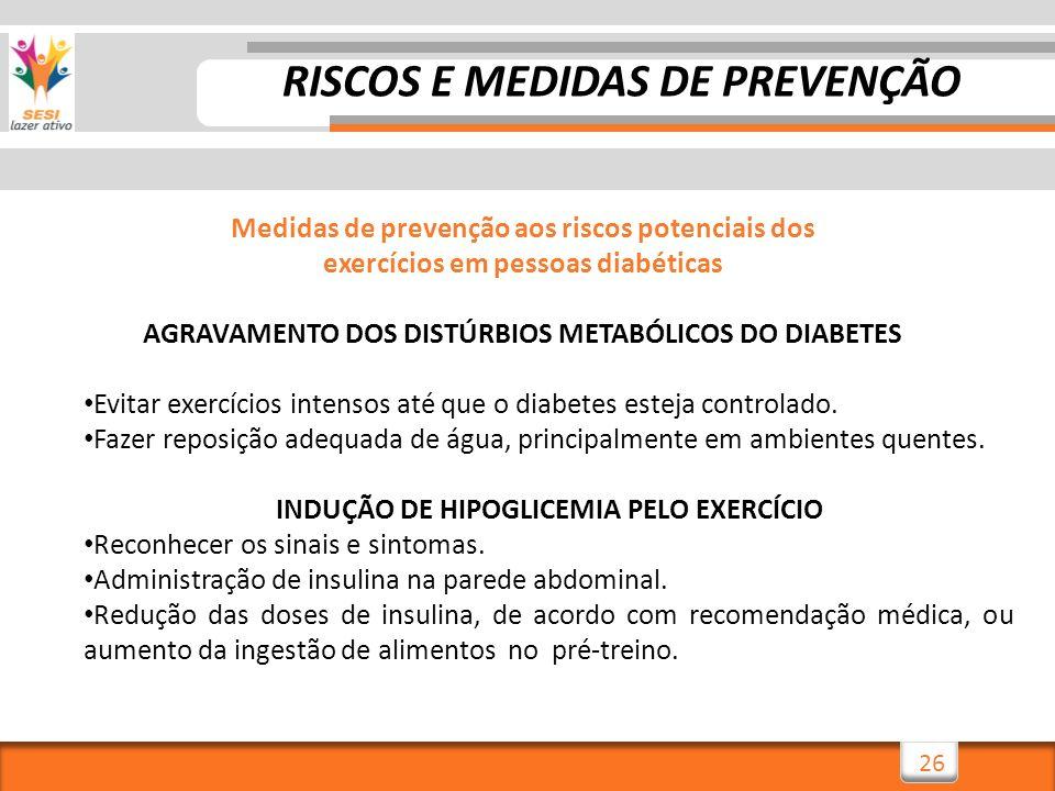 26 Medidas de prevenção aos riscos potenciais dos exercícios em pessoas diabéticas AGRAVAMENTO DOS DISTÚRBIOS METABÓLICOS DO DIABETES Evitar exercício