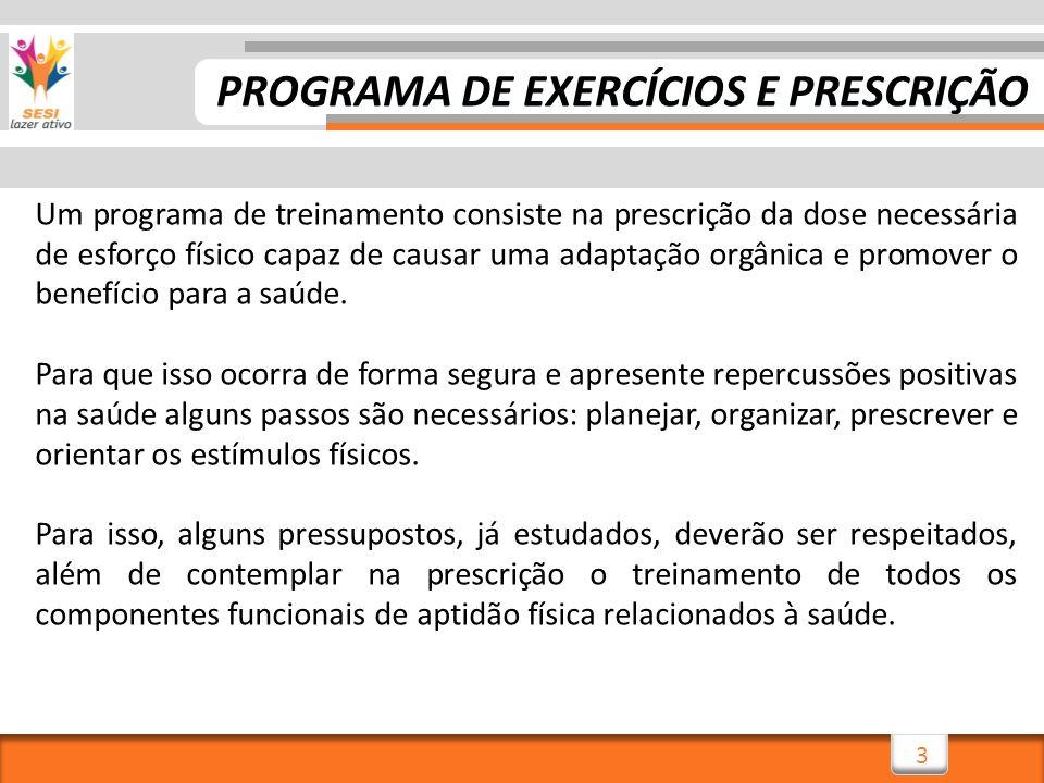 3 Um programa de treinamento consiste na prescrição da dose necessária de esforço físico capaz de causar uma adaptação orgânica e promover o benefício