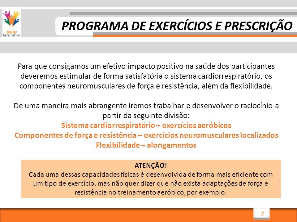 18 A melhor opção quase sempre será, dentro de um processo de aumento da taxa de adesão à atividade e ao exercício físico, a que o aluno mais se identificar e gostar.
