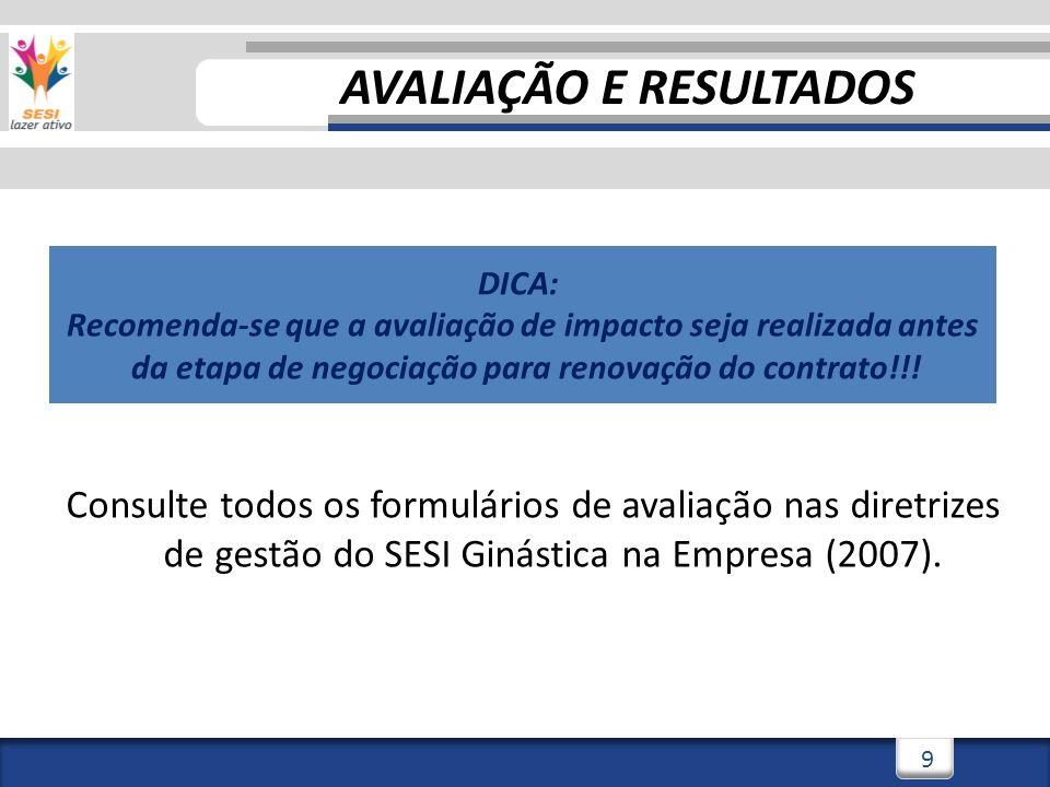 9 Consulte todos os formulários de avaliação nas diretrizes de gestão do SESI Ginástica na Empresa (2007).