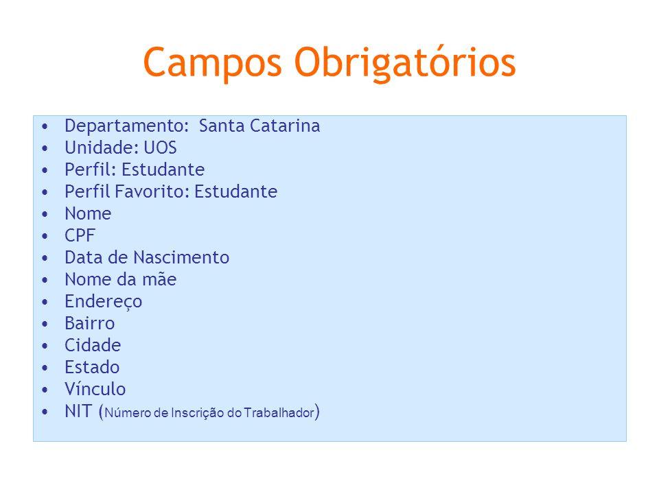 Campos Obrigatórios Departamento: Santa Catarina Unidade: UOS Perfil: Estudante Perfil Favorito: Estudante Nome CPF Data de Nascimento Nome da mãe Endereço Bairro Cidade Estado Vínculo NIT ( Número de Inscrição do Trabalhador )