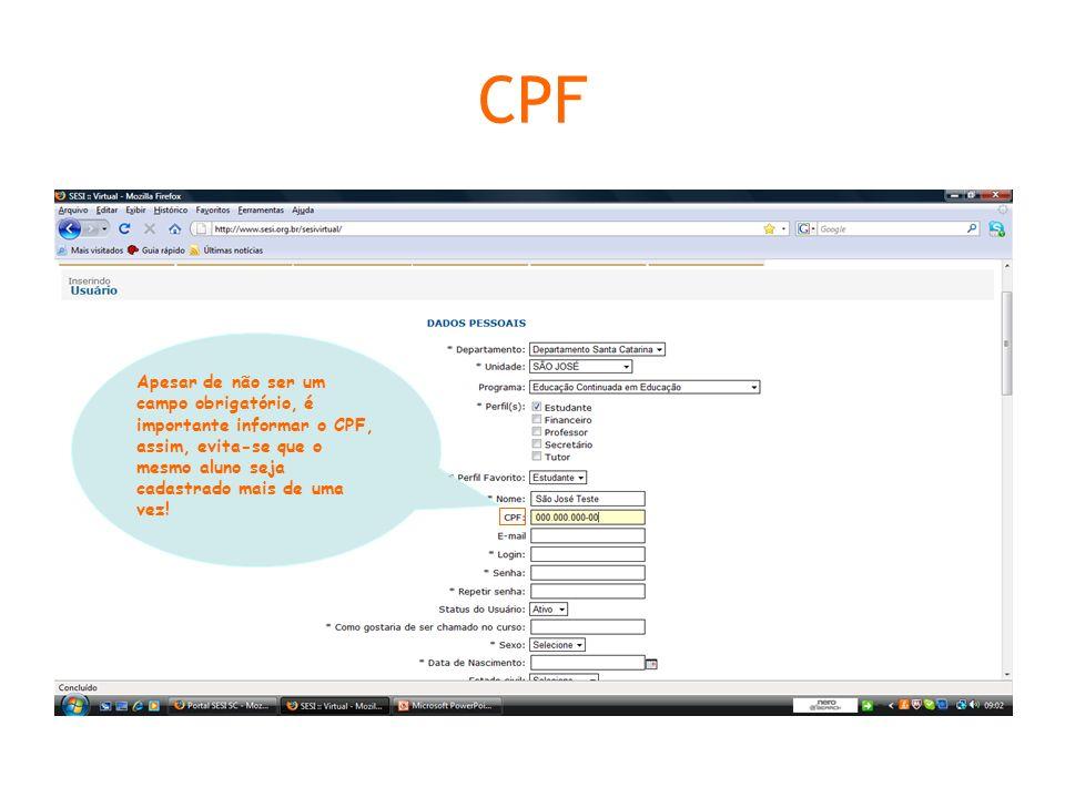 CPF Apesar de não ser um campo obrigatório, é importante informar o CPF, assim, evita-se que o mesmo aluno seja cadastrado mais de uma vez!