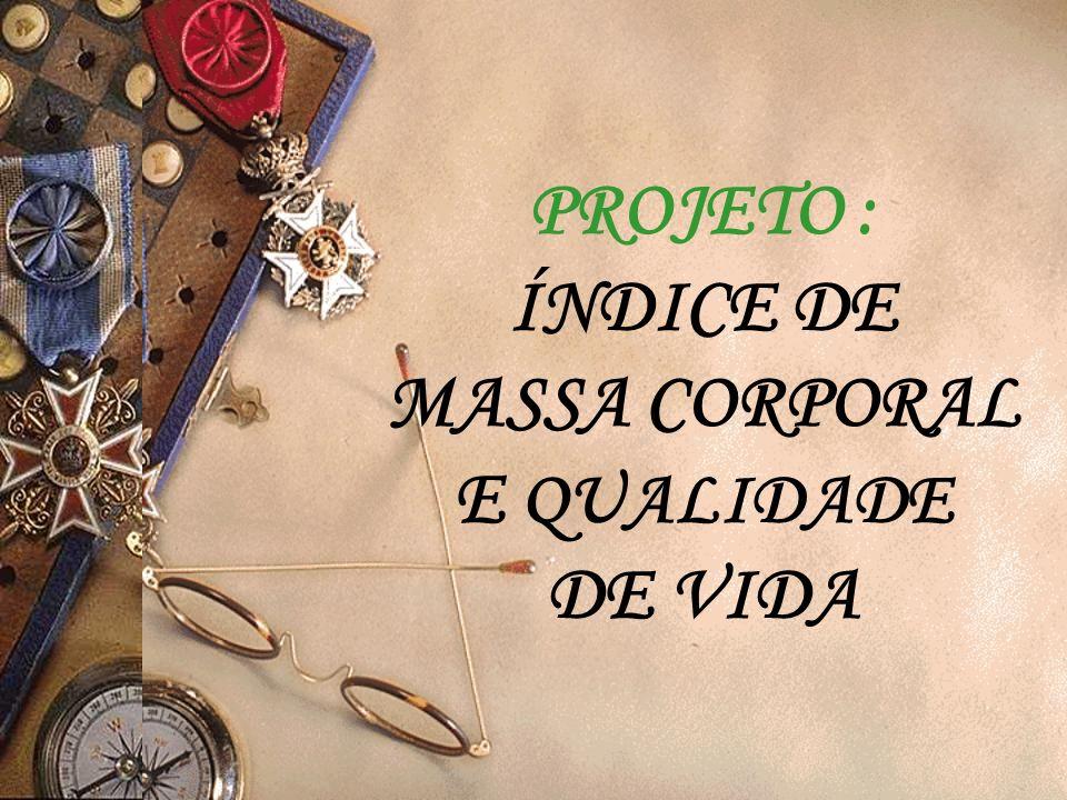 PROJETO : ÍNDICE DE MASSA CORPORAL E QUALIDADE DE VIDA