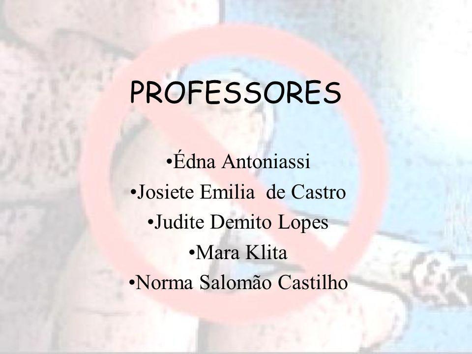 PROFESSORES Édna Antoniassi Josiete Emilia de Castro Judite Demito Lopes Mara Klita Norma Salomão Castilho