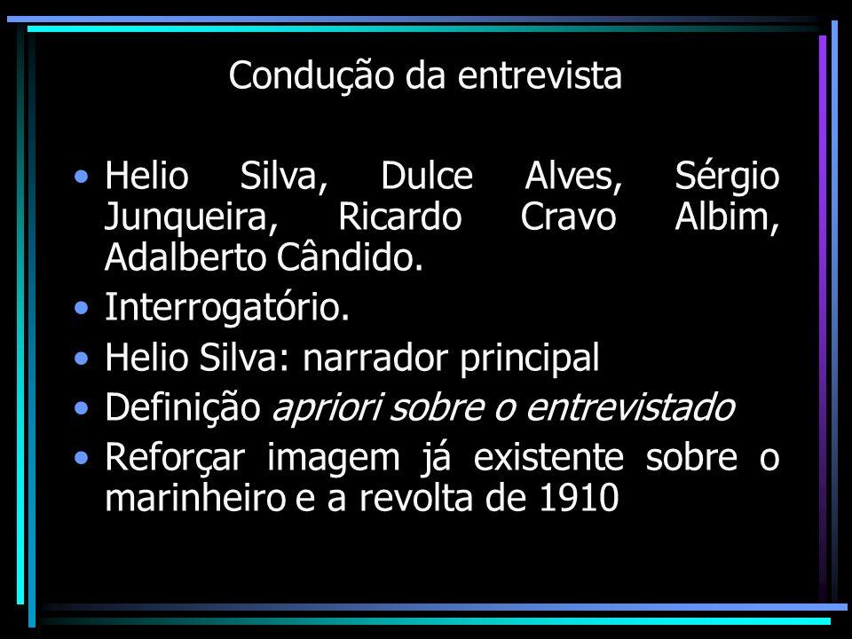 Condução da entrevista Helio Silva, Dulce Alves, Sérgio Junqueira, Ricardo Cravo Albim, Adalberto Cândido. Interrogatório. Helio Silva: narrador princ