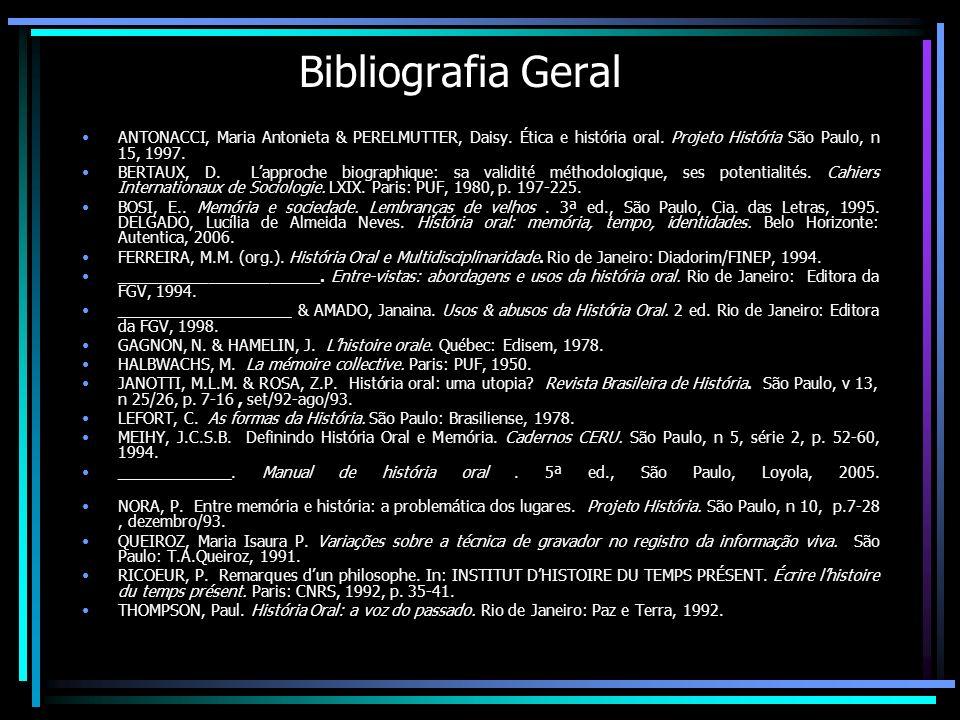 Bibliografia Geral ANTONACCI, Maria Antonieta & PERELMUTTER, Daisy. Ética e história oral. Projeto História São Paulo, n 15, 1997. BERTAUX, D. Lapproc
