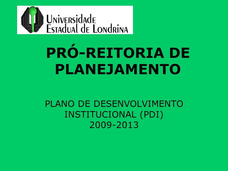 PRÓ-REITORIA DE PLANEJAMENTO PLANO DE DESENVOLVIMENTO INSTITUCIONAL (PDI) 2009-2013