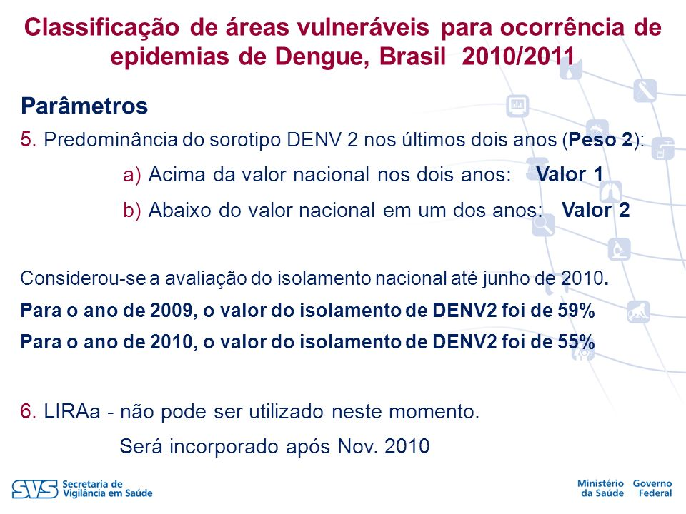 5. Predominância do sorotipo DENV 2 nos últimos dois anos (Peso 2): a)Acima da valor nacional nos dois anos: Valor 1 b)Abaixo do valor nacional em um