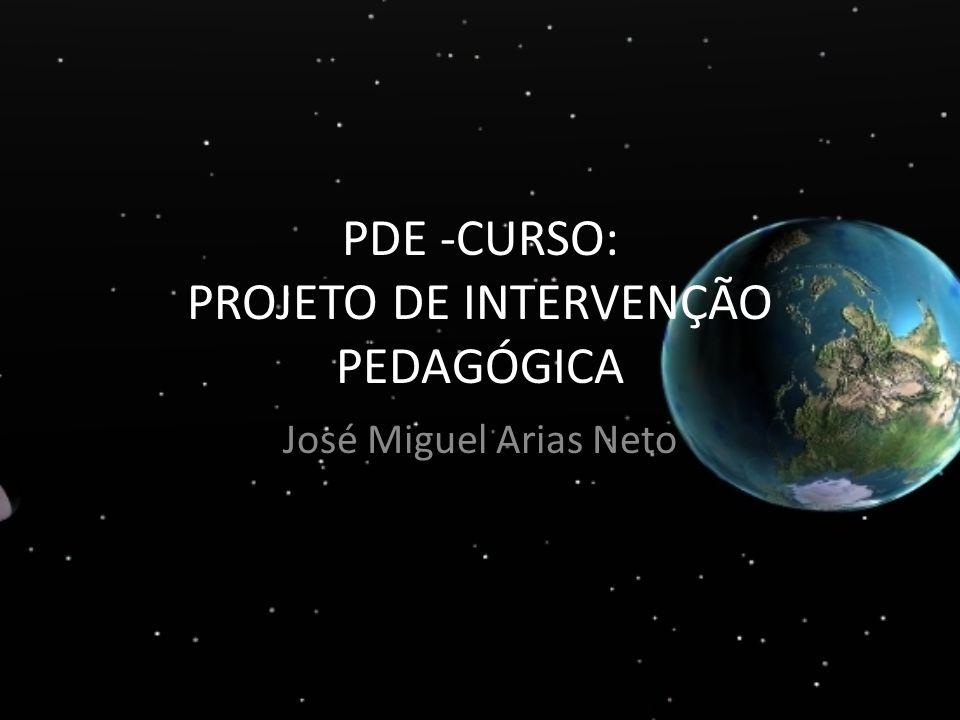 PDE -CURSO: PROJETO DE INTERVENÇÃO PEDAGÓGICA José Miguel Arias Neto