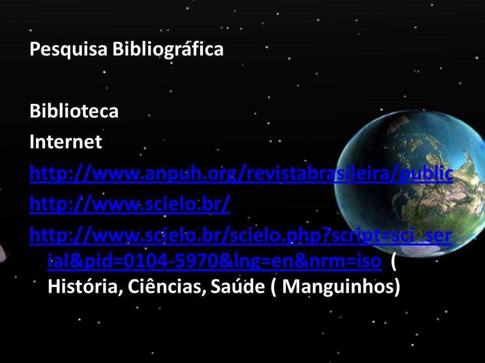Pesquisa Bibliográfica Biblioteca Internet http://www.anpuh.org/revistabrasileira/public http://www.scielo.br/ http://www.scielo.br/scielo.php?script=