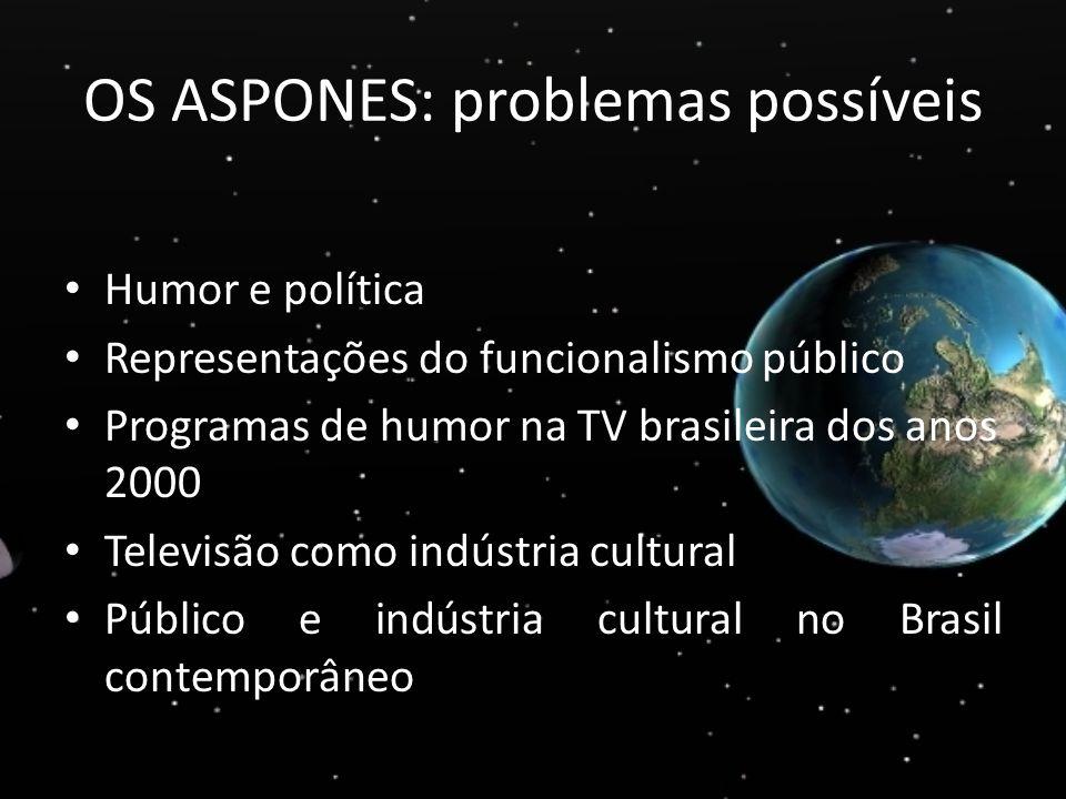 OS ASPONES: problemas possíveis Humor e política Representações do funcionalismo público Programas de humor na TV brasileira dos anos 2000 Televisão c