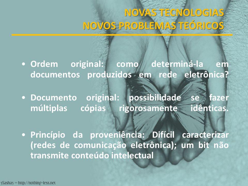 NOVAS TECNOLOGIAS NOVOS PROBLEMAS TEÓRICOS Ordem original: como determiná-la em documentos produzidos em rede eletrônica? Documento original: possibil