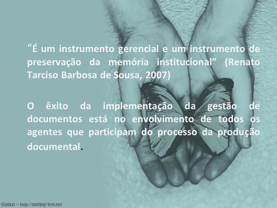 É um instrumento gerencial e um instrumento de preservação da memória institucional (Renato Tarciso Barbosa de Sousa, 2007) O êxito da implementação d