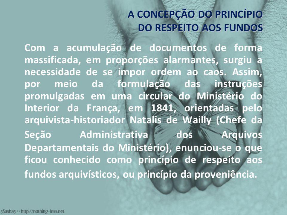 A CONCEPÇÃO DO PRINCÍPIO DO RESPEITO AOS FUNDOS Com a acumulação de documentos de forma massificada, em proporções alarmantes, surgiu a necessidade de