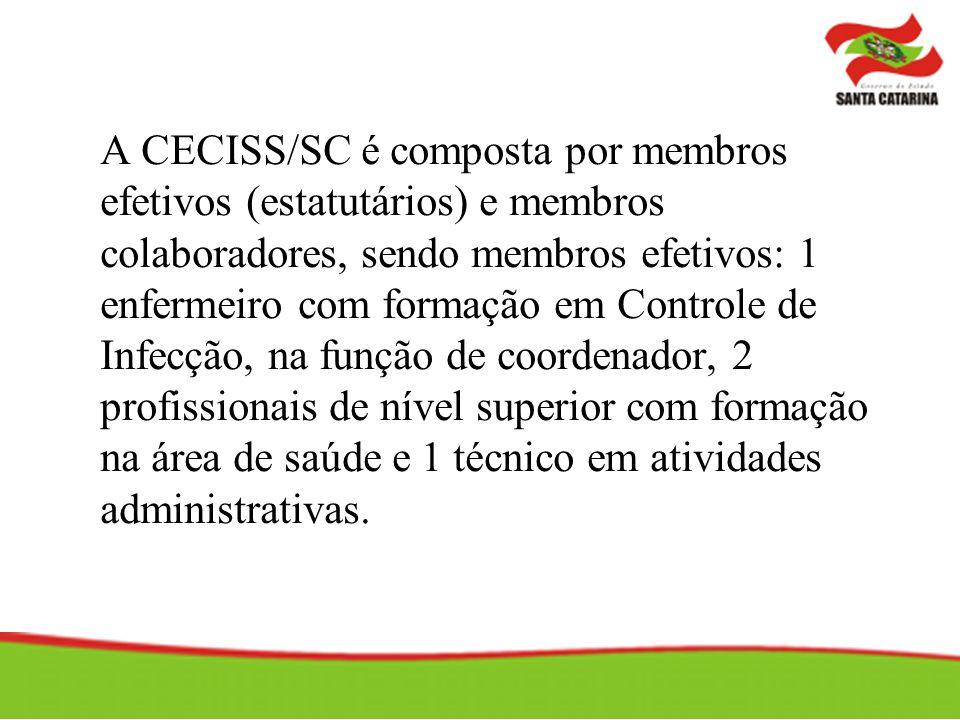 A CECISS/SC é composta por membros efetivos (estatutários) e membros colaboradores, sendo membros efetivos: 1 enfermeiro com formação em Controle de Infecção, na função de coordenador, 2 profissionais de nível superior com formação na área de saúde e 1 técnico em atividades administrativas.