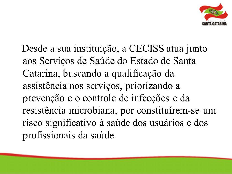 Desde a sua instituição, a CECISS atua junto aos Serviços de Saúde do Estado de Santa Catarina, buscando a qualificação da assistência nos serviços, priorizando a prevenção e o controle de infecções e da resistência microbiana, por constituírem-se um risco significativo à saúde dos usuários e dos profissionais da saúde.
