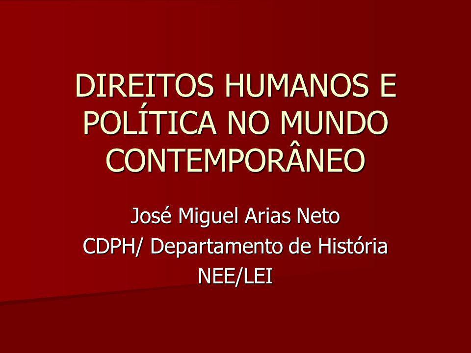 DIREITOS HUMANOS E POLÍTICA NO MUNDO CONTEMPORÂNEO José Miguel Arias Neto CDPH/ Departamento de História NEE/LEI