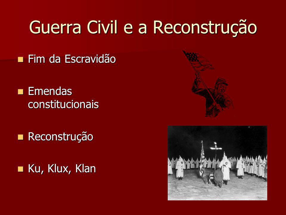 Guerra Civil e a Reconstrução Fim da Escravidão Fim da Escravidão Emendas constitucionais Emendas constitucionais Reconstrução Reconstrução Ku, Klux,