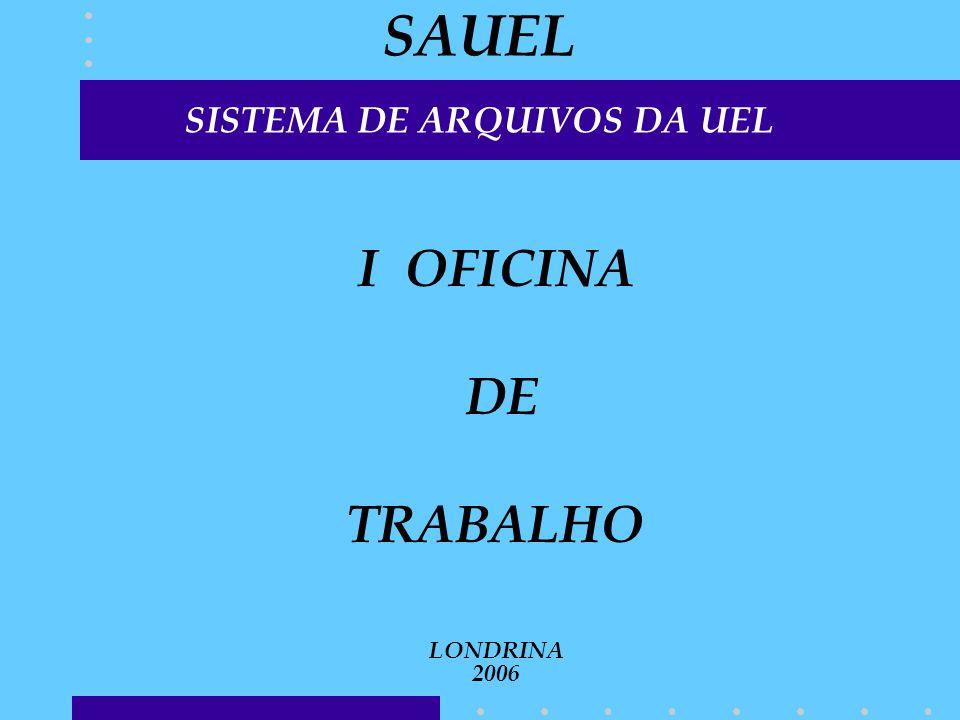 SAUEL SISTEMA DE ARQUIVOS DA UEL I OFICINA DE TRABALHO LONDRINA 2006