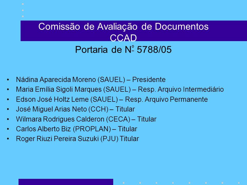Comissão de Avaliação de Documentos CCAD Portaria de N º 5788/05 Nádina Aparecida Moreno (SAUEL) – Presidente Maria Emília Sigoli Marques (SAUEL) – Re
