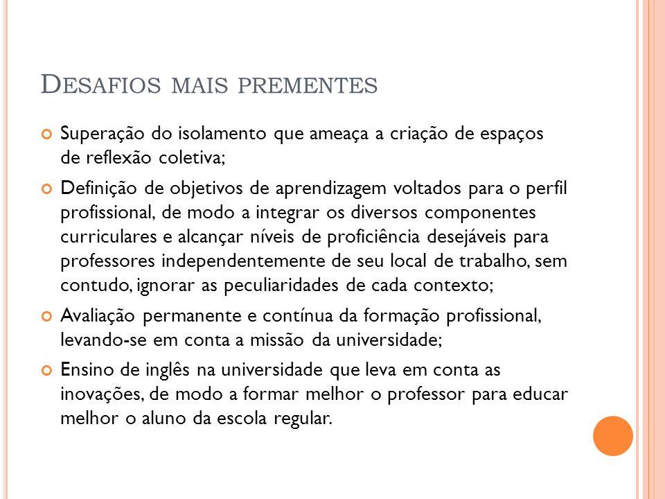 D ESAFIOS MAIS PREMENTES Superação do isolamento que ameaça a criação de espaços de reflexão coletiva; Definição de objetivos de aprendizagem voltados