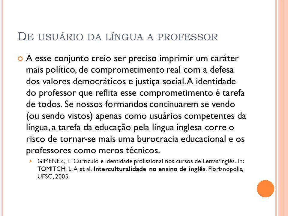 D E USUÁRIO DA LÍNGUA A PROFESSOR A esse conjunto creio ser preciso imprimir um caráter mais político, de comprometimento real com a defesa dos valore