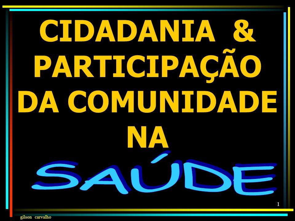 gilson carvalho 31 PARTICIPAÇÃO DA COMUNIDADE NA SAÚDE (LEI 8142) CONSELHOCONFERÊNCIA CRIADO POR LEI PARITÁRIO (50% USUÁRIOS E 50% GOV/PREST/PROFIS.) REGIMENTO APROVADO NO CONSELHO (ORGANIZAÇÃO E NORMAS DE FUNCIONAMENTO) PERMANENTENO MÍNIMO DE 4/4 ANOS DELIBERATIVO (HOMOLOGAÇÃO DO CHEFE DO EXECUTIVO) CONVOCADA PELO PODER EXECUTIVO OU PELO CONSELHO PROPOSITIVO (FORMULAÇÃO DE ESTRATÉGIAS) PROPOSITIVA (DIRETRIZES PARA FORMULAÇÃO DA POLÍTICA) CONTROLADOR (DA EXECUÇÃO DA POLÍTICA INCLUSIVE NO ECONÔMICO-FINANCEIRO) AVALIA SITUAÇÃO DE SAÚDE