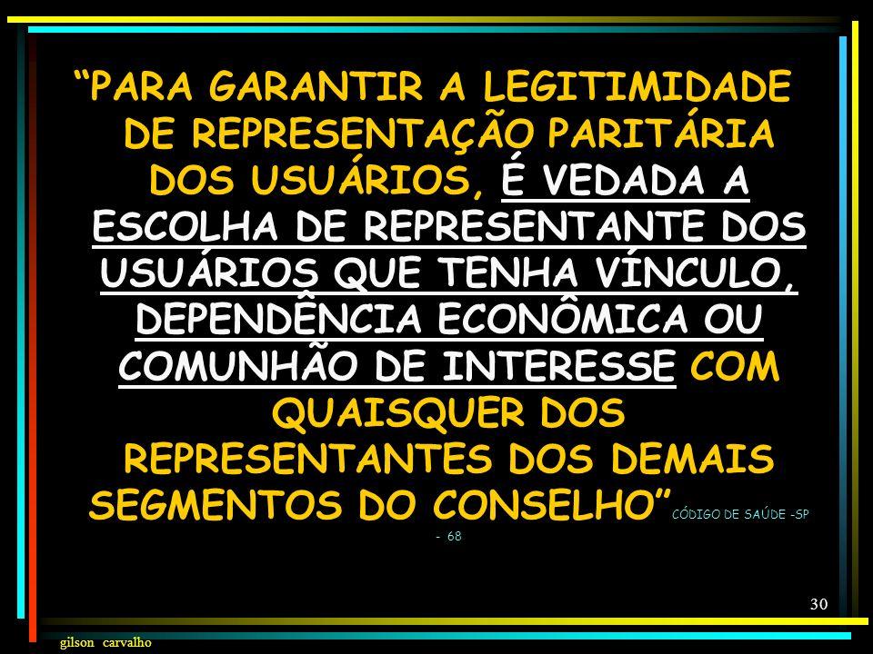 gilson carvalho 29 COMPOSIÇÃO DO CONSELHO: REPRESENTANTES DO GOVERNO, PRESTADORES DE SERVIÇOS, PROFISSIONAIS DE SAÚDE E USUÁRIOS... A REPRESENTAÇÃO DO