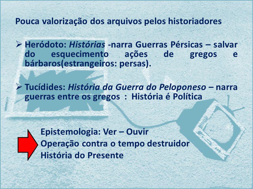 Pouca valorização dos arquivos pelos historiadores Heródoto: Histórias -narra Guerras Pérsicas – salvar do esquecimento ações de gregos e bárbaros(est