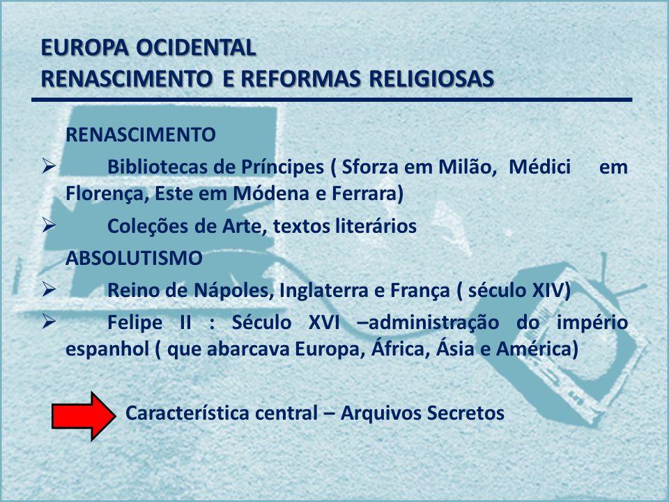 EUROPA OCIDENTAL RENASCIMENTO E REFORMAS RELIGIOSAS RENASCIMENTO Bibliotecas de Príncipes ( Sforza em Milão, Médici em Florença, Este em Módena e Ferr