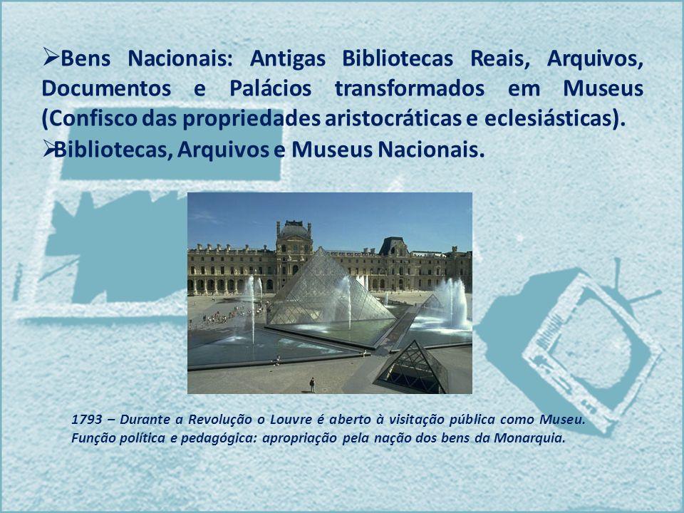 Bens Nacionais: Antigas Bibliotecas Reais, Arquivos, Documentos e Palácios transformados em Museus (Confisco das propriedades aristocráticas e eclesiá
