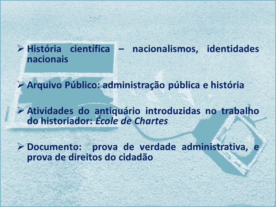 História científica – nacionalismos, identidades nacionais Arquivo Público: administração pública e história Atividades do antiquário introduzidas no