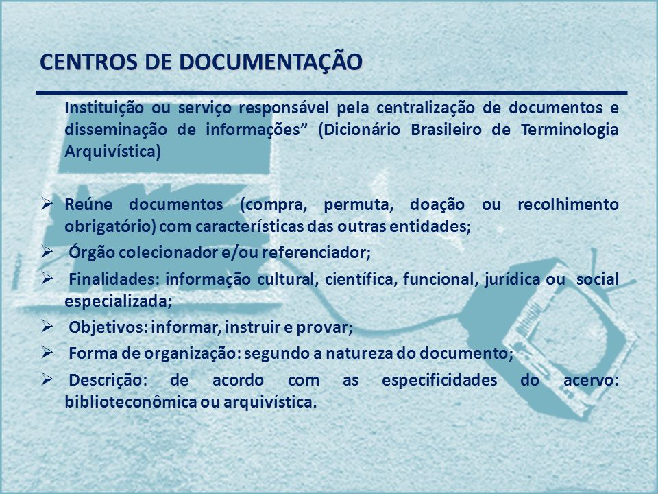 CENTROS DE DOCUMENTAÇÃO Instituição ou serviço responsável pela centralização de documentos e disseminação de informações (Dicionário Brasileiro de Te