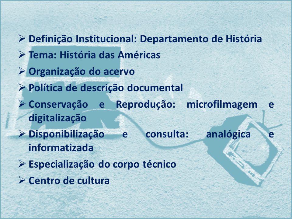 Definição Institucional: Departamento de História Tema: História das Américas Organização do acervo Política de descrição documental Conservação e Rep