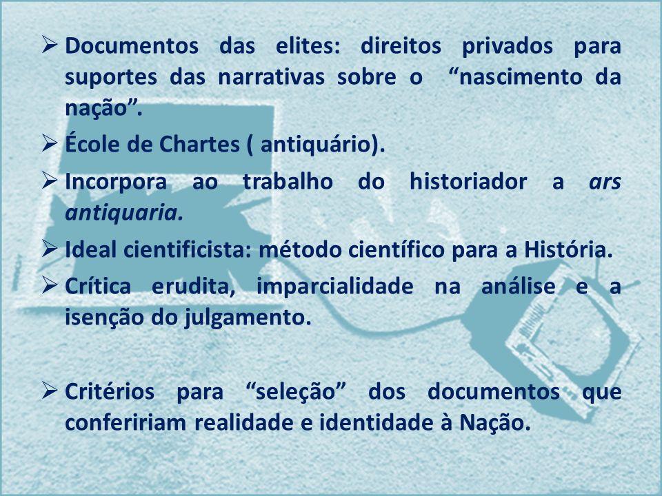 Documentos das elites: direitos privados para suportes das narrativas sobre o nascimento da nação. École de Chartes ( antiquário). Incorpora ao trabal