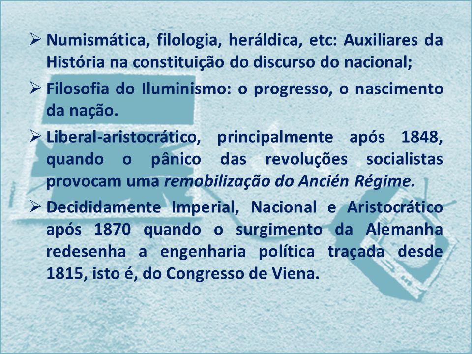 Numismática, filologia, heráldica, etc: Auxiliares da História na constituição do discurso do nacional; Filosofia do Iluminismo: o progresso, o nascim