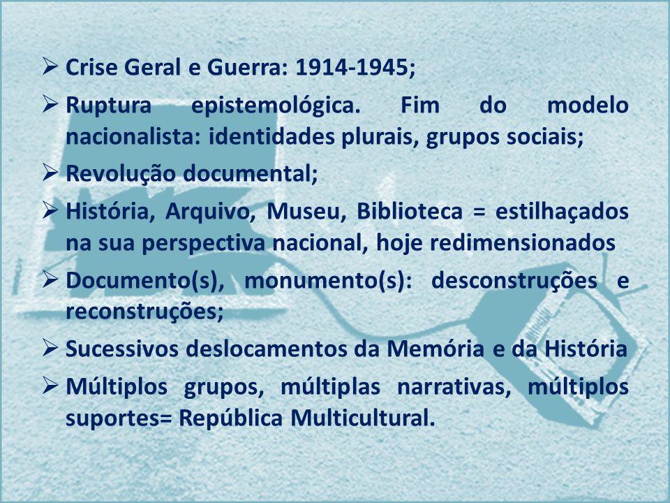 Crise Geral e Guerra: 1914-1945; Ruptura epistemológica. Fim do modelo nacionalista: identidades plurais, grupos sociais; Revolução documental; Histór
