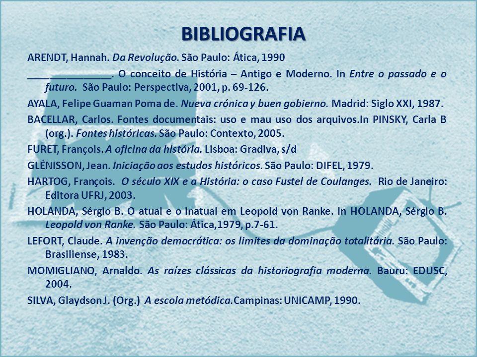BIBLIOGRAFIA ARENDT, Hannah. Da Revolução. São Paulo: Ática, 1990 _______________. O conceito de História – Antigo e Moderno. In Entre o passado e o f