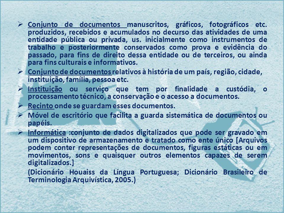 Conjunto de documentos manuscritos, gráficos, fotográficos etc. produzidos, recebidos e acumulados no decurso das atividades de uma entidade pública o