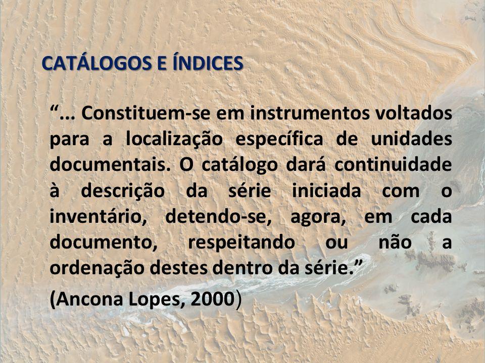 CATÁLOGOS E ÍNDICES... Constituem-se em instrumentos voltados para a localização específica de unidades documentais. O catálogo dará continuidade à de