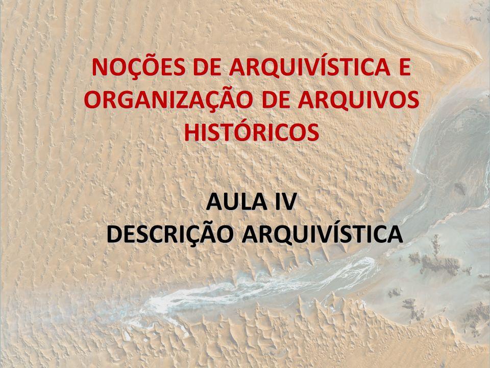 NOÇÕES DE ARQUIVÍSTICA E ORGANIZAÇÃO DE ARQUIVOS HISTÓRICOS AULA IV DESCRIÇÃO ARQUIVÍSTICA