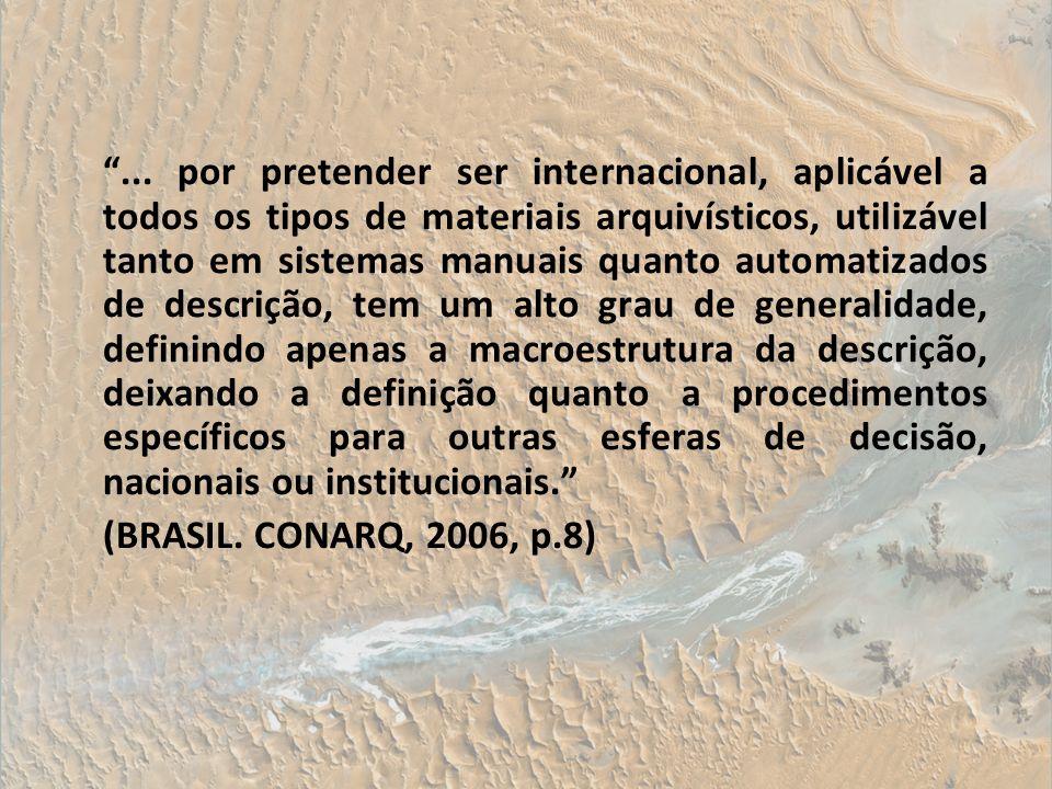 ... por pretender ser internacional, aplicável a todos os tipos de materiais arquivísticos, utilizável tanto em sistemas manuais quanto automatizados