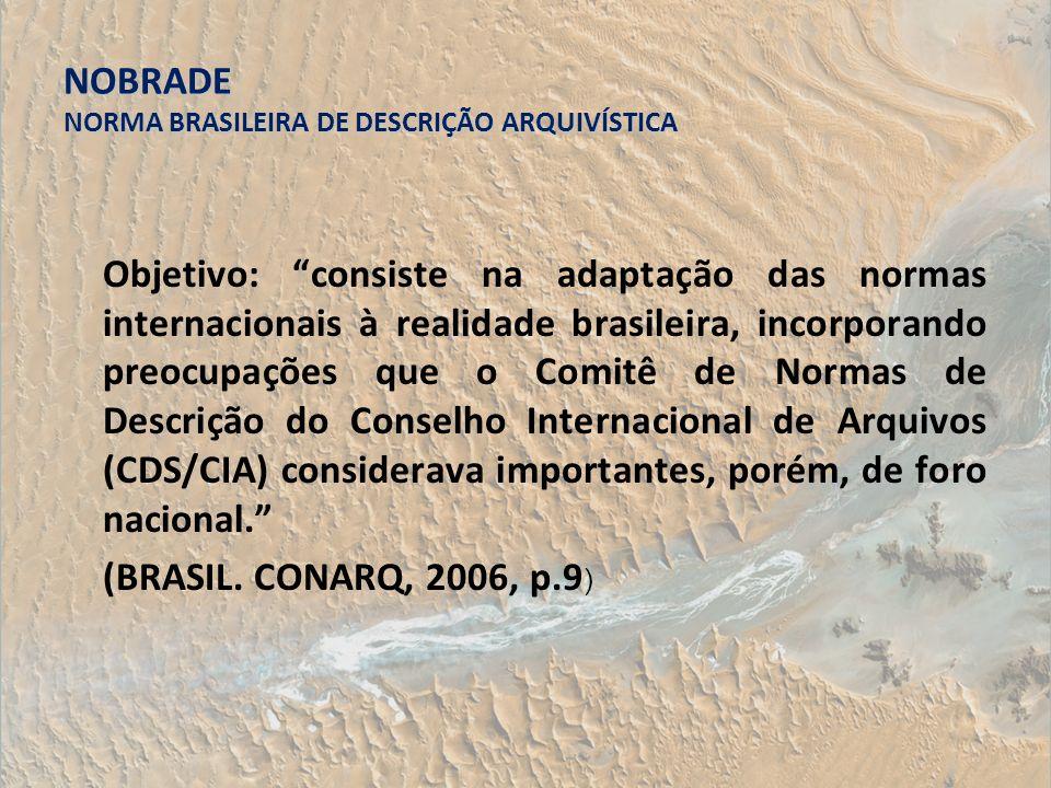 NOBRADE NORMA BRASILEIRA DE DESCRIÇÃO ARQUIVÍSTICA Objetivo: consiste na adaptação das normas internacionais à realidade brasileira, incorporando preo