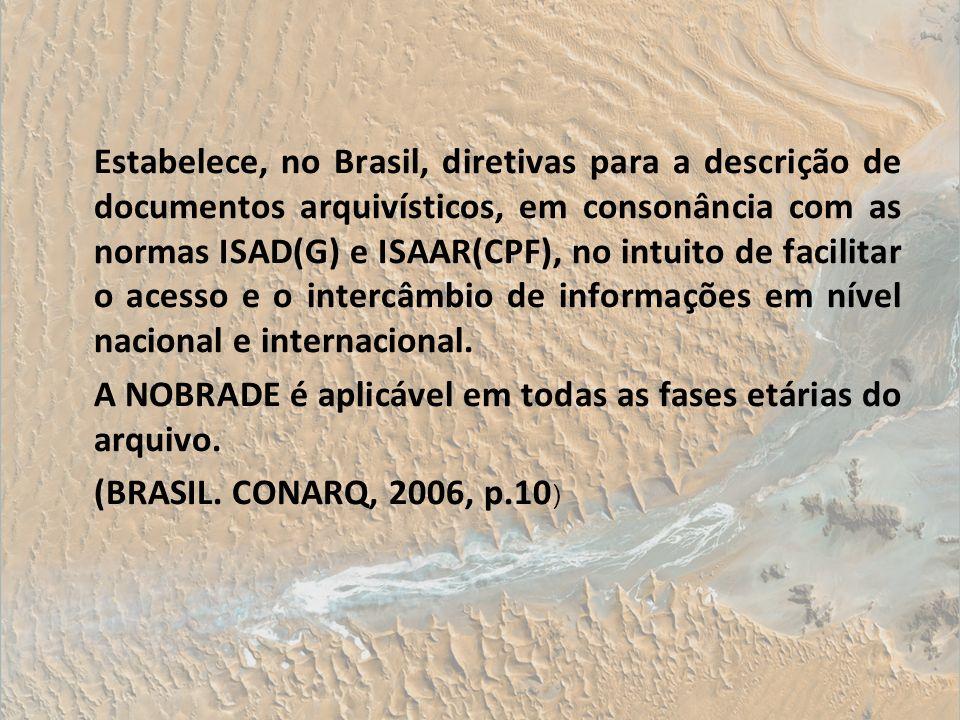 Estabelece, no Brasil, diretivas para a descrição de documentos arquivísticos, em consonância com as normas ISAD(G) e ISAAR(CPF), no intuito de facili