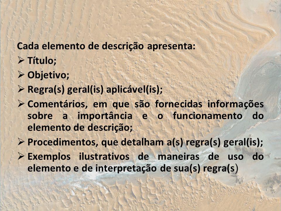 Cada elemento de descrição apresenta: Título; Objetivo; Regra(s) geral(is) aplicável(is); Comentários, em que são fornecidas informações sobre a impor